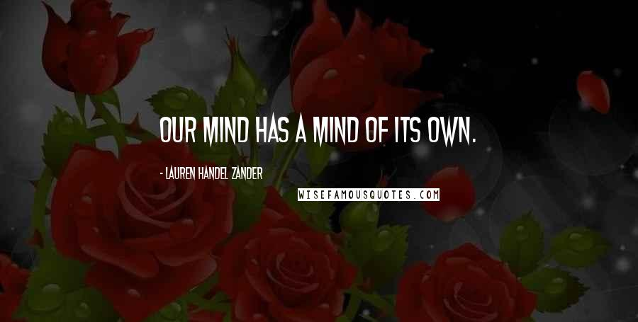 Lauren Handel Zander quotes: Our mind has a mind of its own.