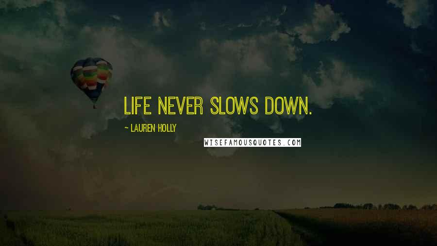 Lauren Holly quotes: Life NEVER slows down.