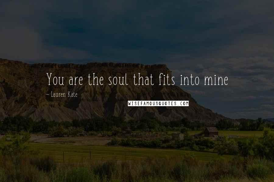 Lauren Kate quotes: You are the soul that fits into mine