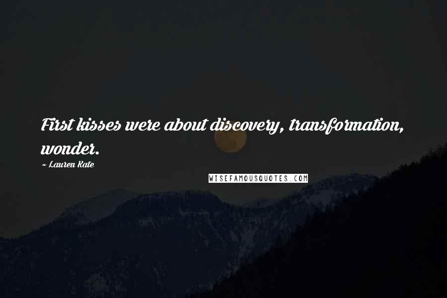 Lauren Kate quotes: First kisses were about discovery, transformation, wonder.