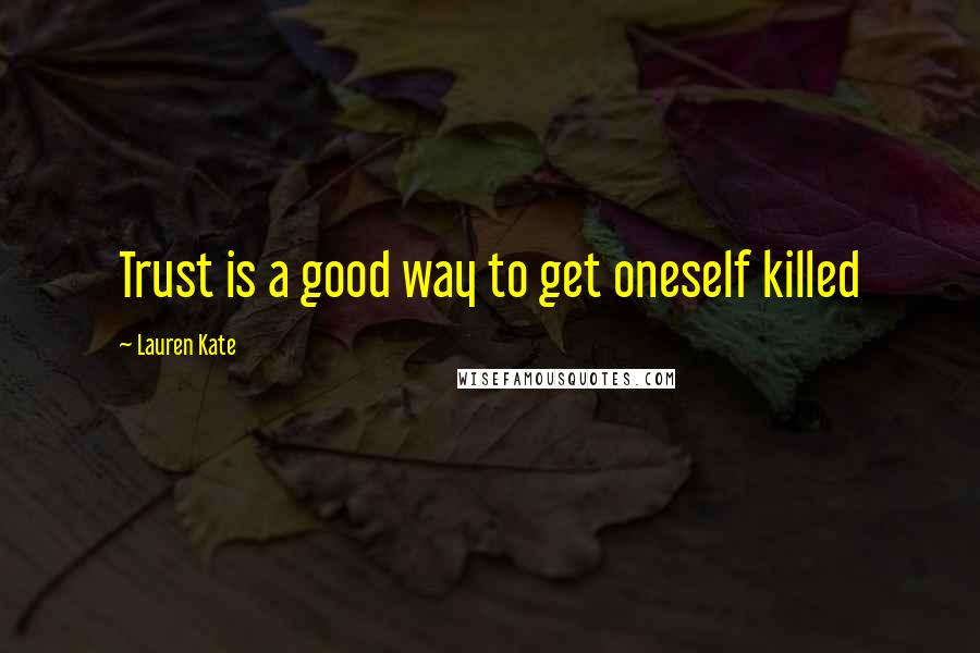 Lauren Kate quotes: Trust is a good way to get oneself killed