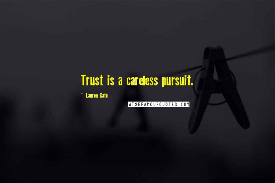 Lauren Kate quotes: Trust is a careless pursuit.