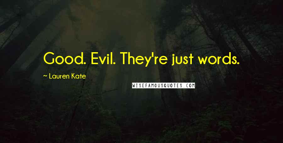 Lauren Kate quotes: Good. Evil. They're just words.