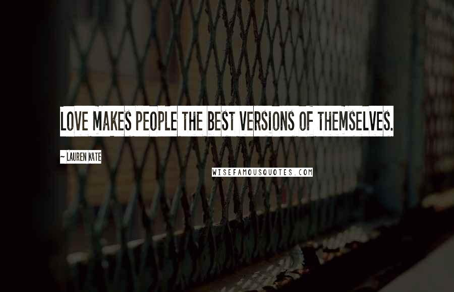 Lauren Kate quotes: Love makes people the best versions of themselves.