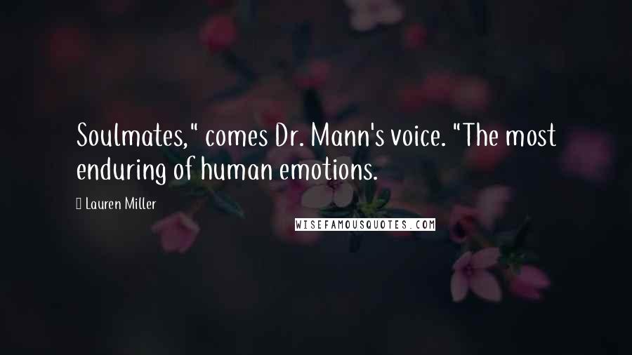 "Lauren Miller quotes: Soulmates,"" comes Dr. Mann's voice. ""The most enduring of human emotions."