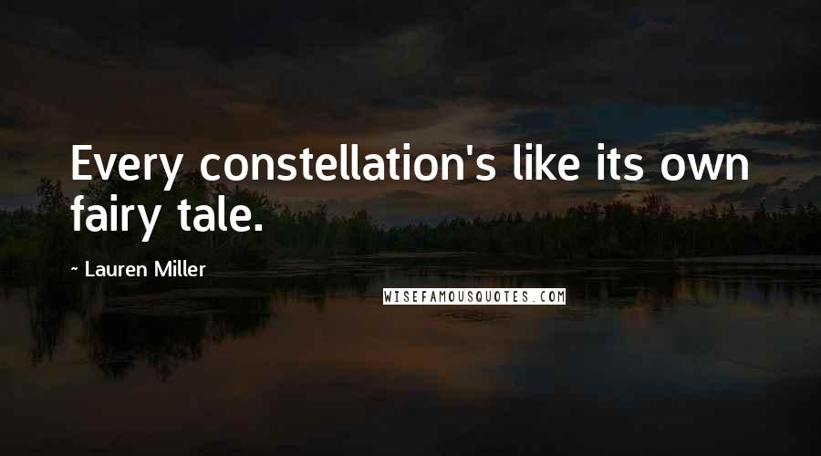 Lauren Miller quotes: Every constellation's like its own fairy tale.
