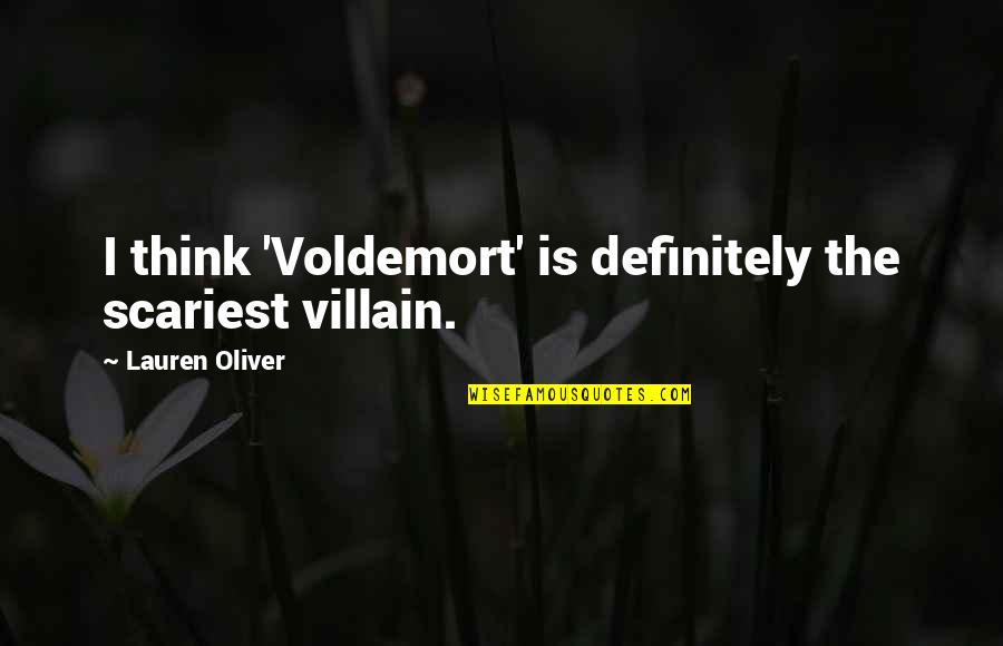 Lauren Oliver Quotes By Lauren Oliver: I think 'Voldemort' is definitely the scariest villain.