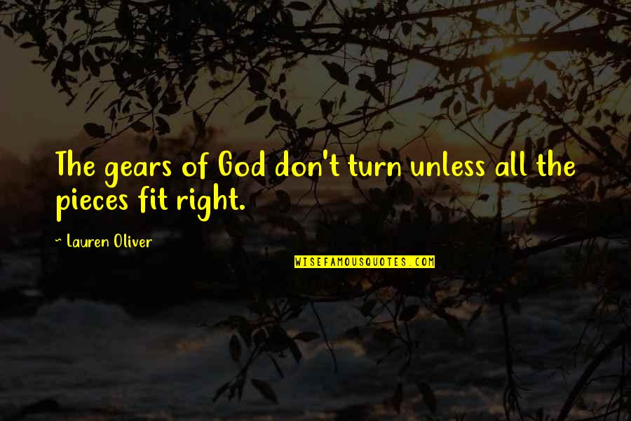 Lauren Oliver Quotes By Lauren Oliver: The gears of God don't turn unless all