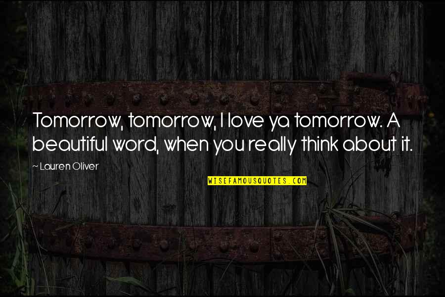 Lauren Oliver Quotes By Lauren Oliver: Tomorrow, tomorrow, I love ya tomorrow. A beautiful