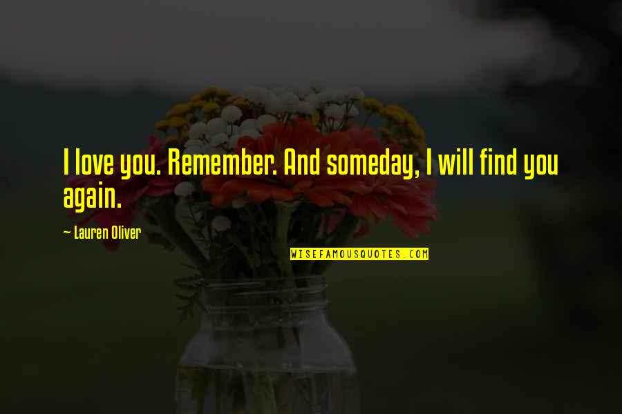 Lauren Oliver Quotes By Lauren Oliver: I love you. Remember. And someday, I will