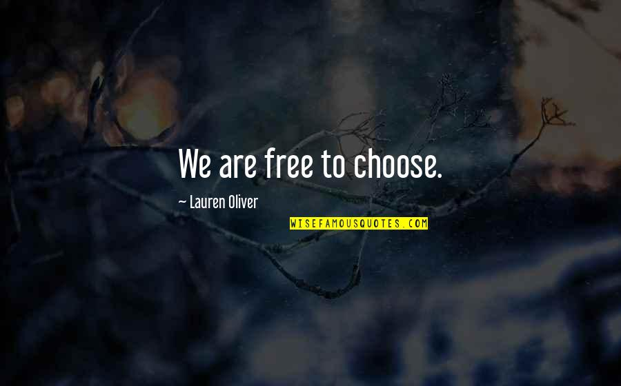 Lauren Oliver Quotes By Lauren Oliver: We are free to choose.