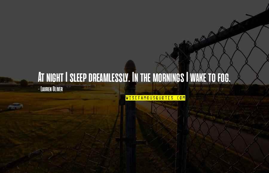 Lauren Oliver Quotes By Lauren Oliver: At night I sleep dreamlessly. In the mornings