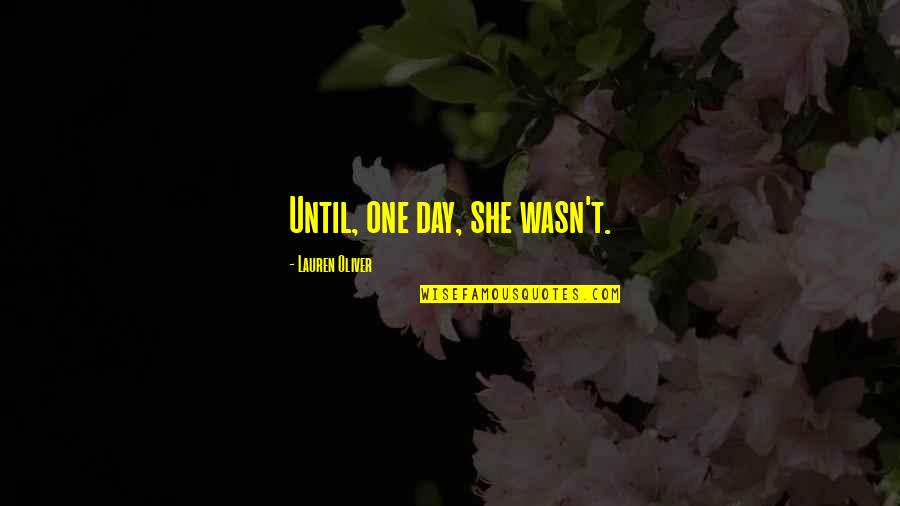 Lauren Oliver Quotes By Lauren Oliver: Until, one day, she wasn't.