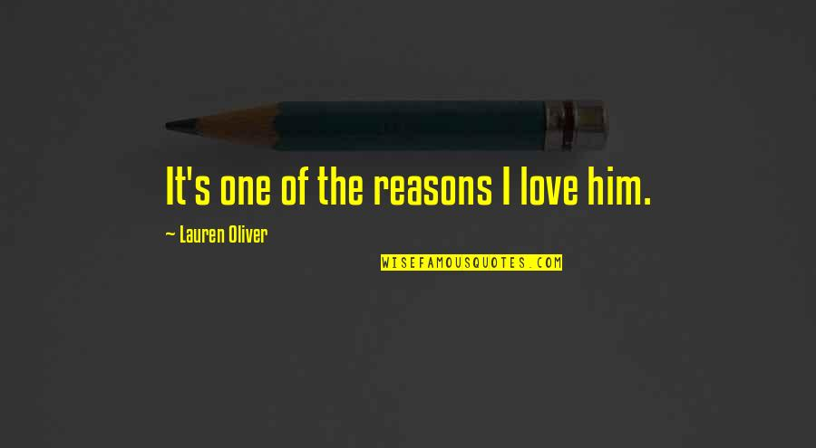 Lauren Oliver Quotes By Lauren Oliver: It's one of the reasons I love him.