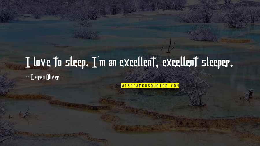 Lauren Oliver Quotes By Lauren Oliver: I love to sleep. I'm an excellent, excellent