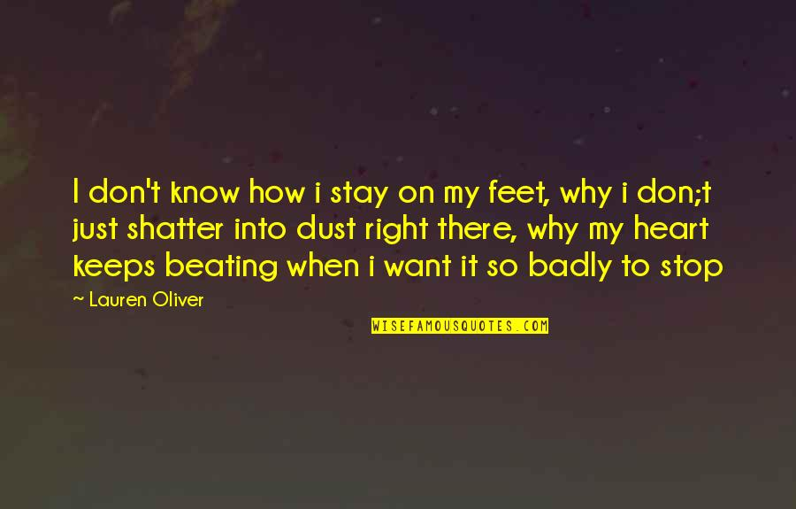 Lauren Oliver Quotes By Lauren Oliver: I don't know how i stay on my