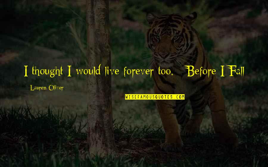 Lauren Oliver Quotes By Lauren Oliver: I thought I would live forever too. -