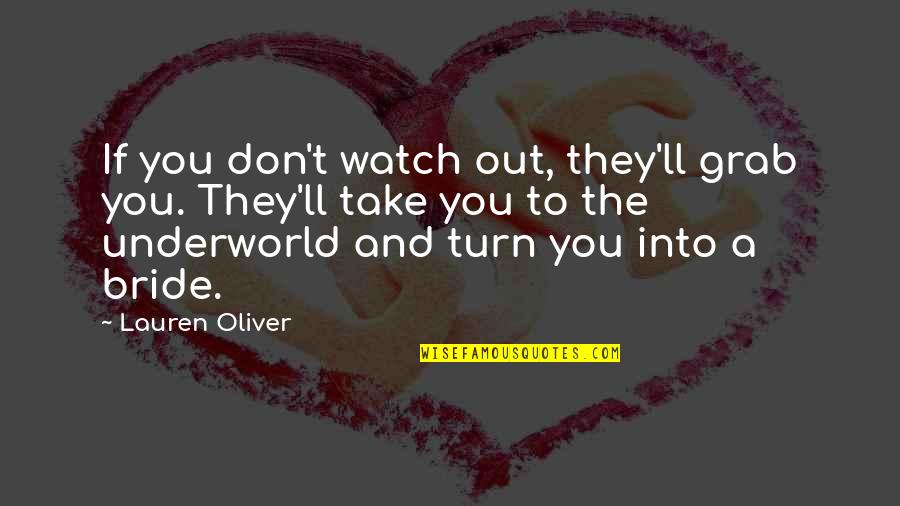 Lauren Oliver Quotes By Lauren Oliver: If you don't watch out, they'll grab you.