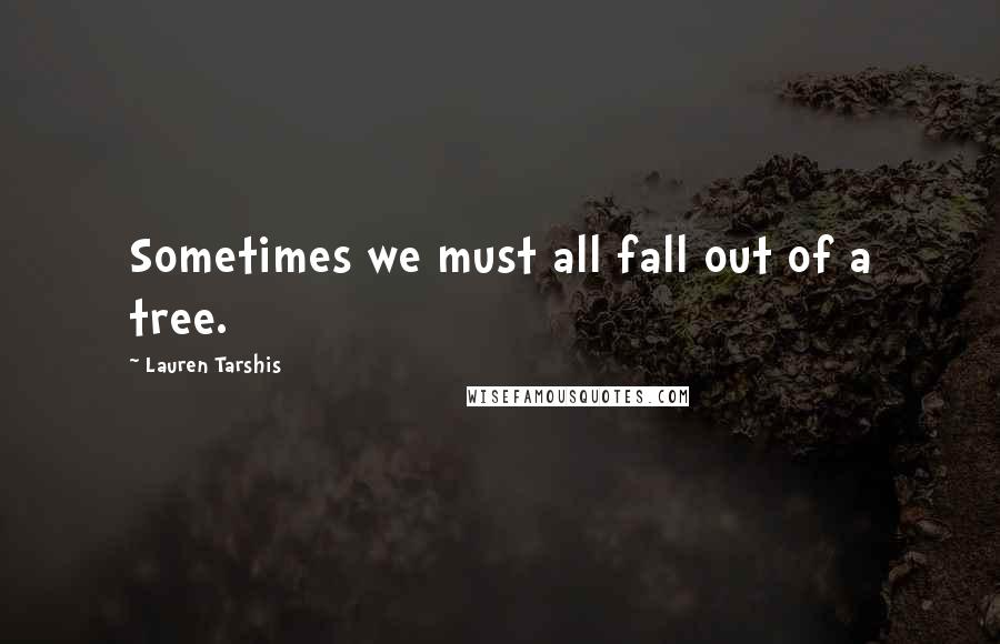 Lauren Tarshis quotes: Sometimes we must all fall out of a tree.