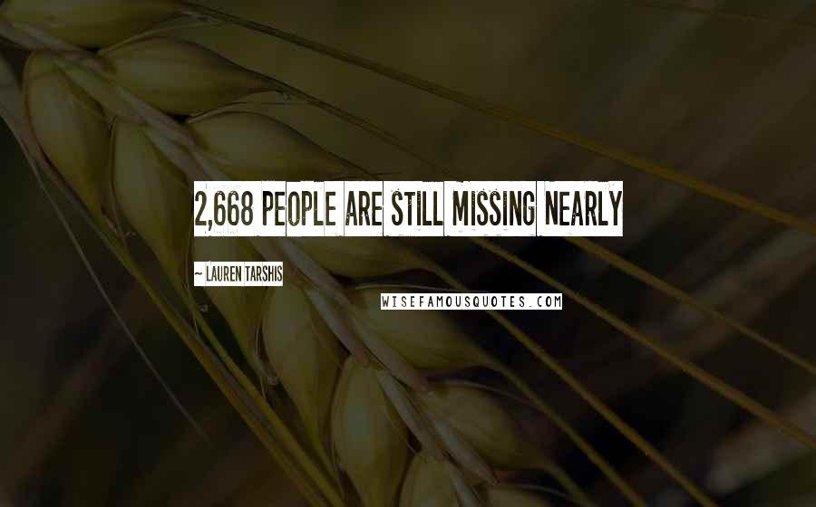 Lauren Tarshis quotes: 2,668 people are still missing Nearly