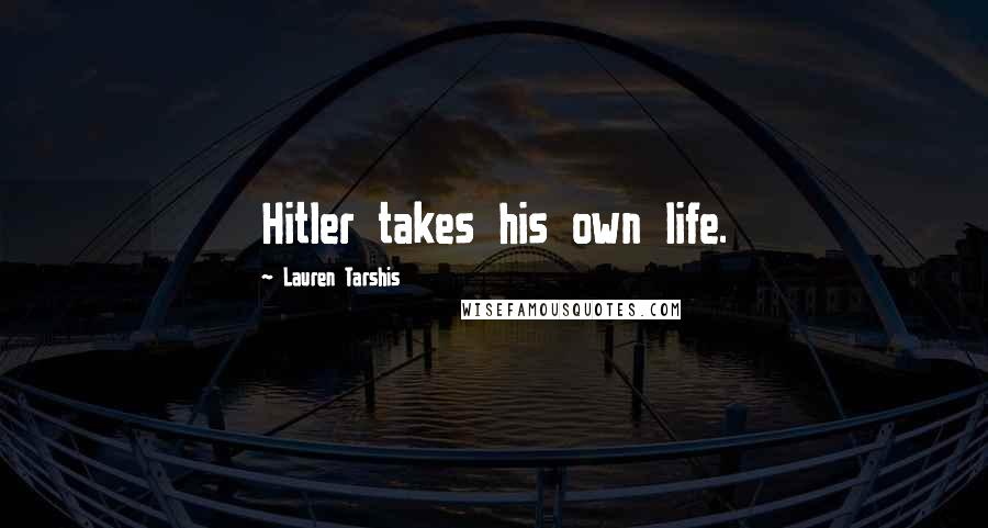 Lauren Tarshis quotes: Hitler takes his own life.