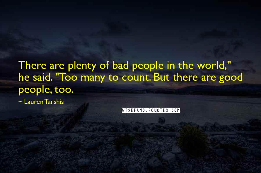 """Lauren Tarshis quotes: There are plenty of bad people in the world,"""" he said. """"Too many to count. But there are good people, too."""