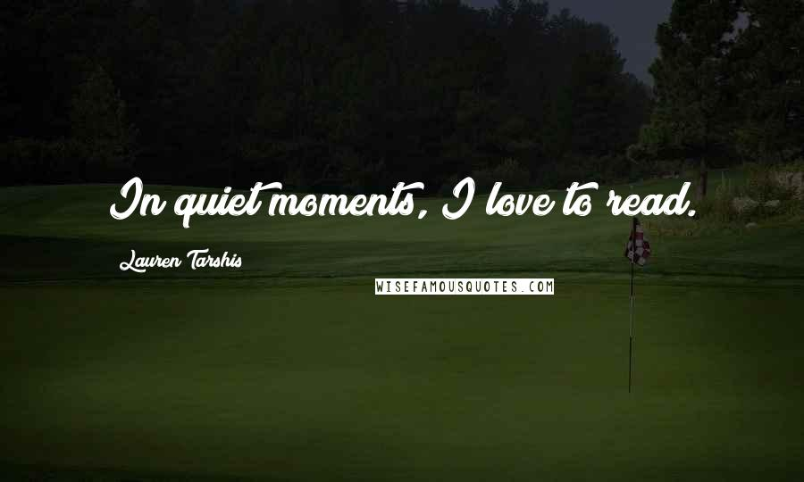 Lauren Tarshis quotes: In quiet moments, I love to read.
