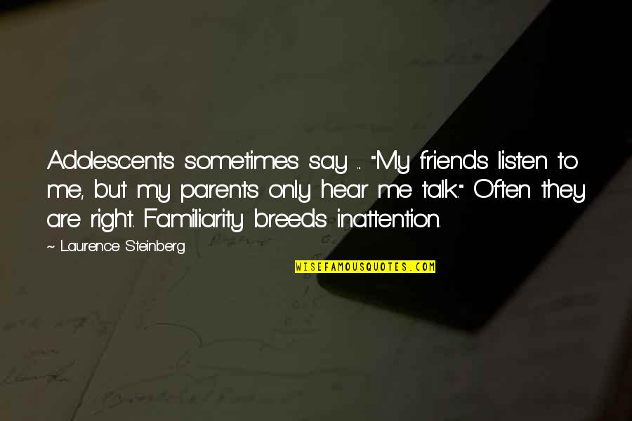 "Laurence Steinberg Quotes By Laurence Steinberg: Adolescents sometimes say ... ""My friends listen to"