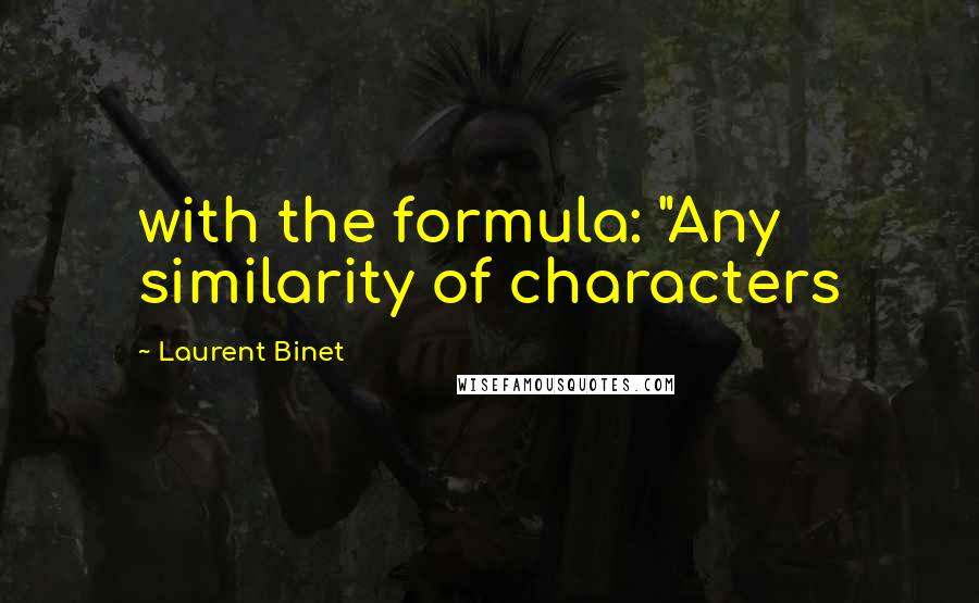 """Laurent Binet quotes: with the formula: """"Any similarity of characters"""
