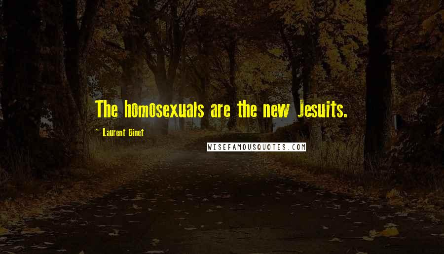 Laurent Binet quotes: The homosexuals are the new Jesuits.
