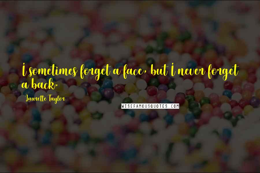 Laurette Taylor quotes: I sometimes forget a face, but I never forget a back.