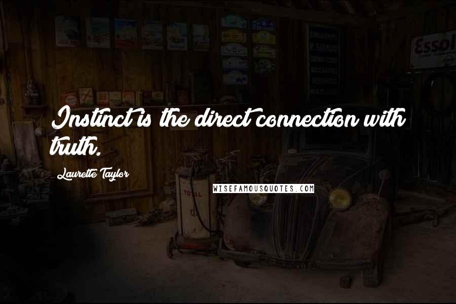 Laurette Taylor quotes: Instinct is the direct connection with truth.