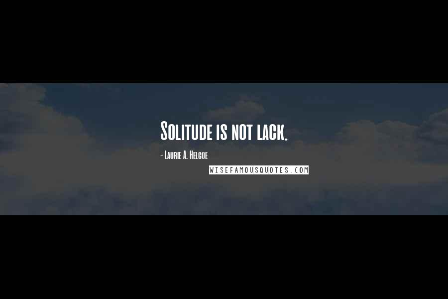 Laurie A. Helgoe quotes: Solitude is not lack.