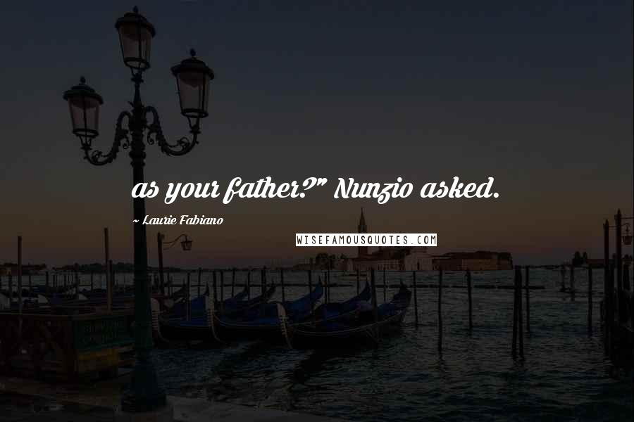"Laurie Fabiano quotes: as your father?"" Nunzio asked."