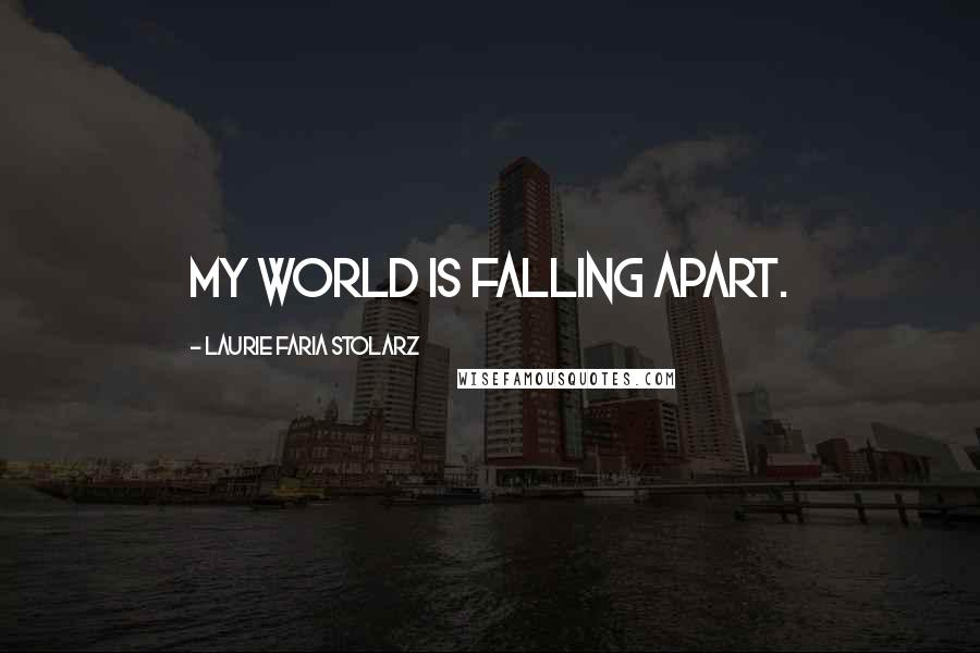 Laurie Faria Stolarz quotes: My world is falling apart.
