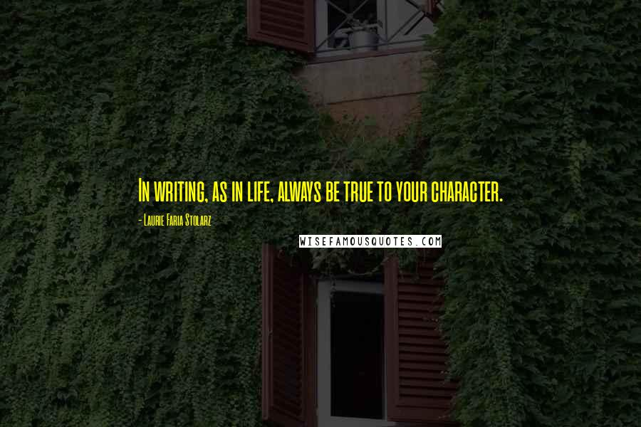 Laurie Faria Stolarz quotes: In writing, as in life, always be true to your character.