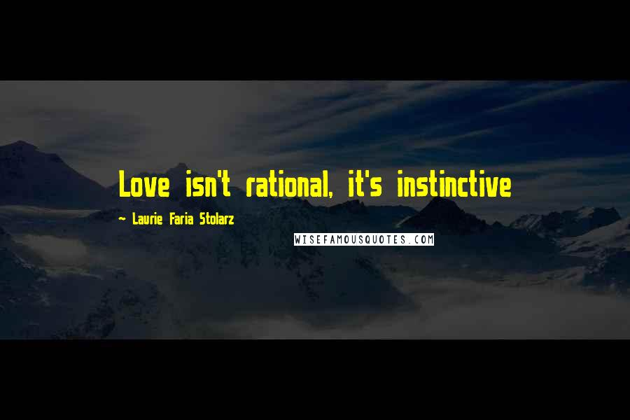 Laurie Faria Stolarz quotes: Love isn't rational, it's instinctive