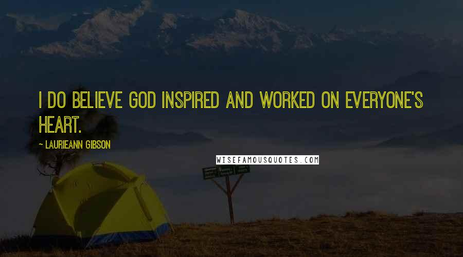 Laurieann Gibson quotes: I do believe God inspired and worked on everyone's heart.