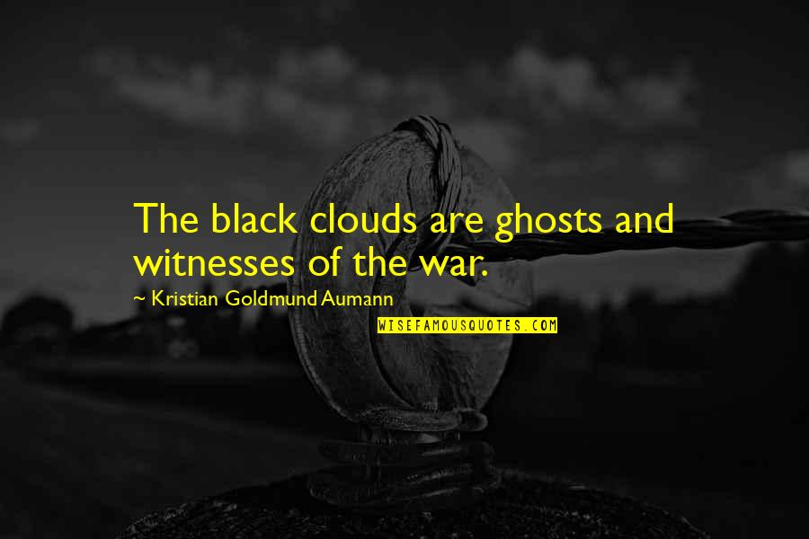 Lauryn Hill Short Quotes By Kristian Goldmund Aumann: The black clouds are ghosts and witnesses of