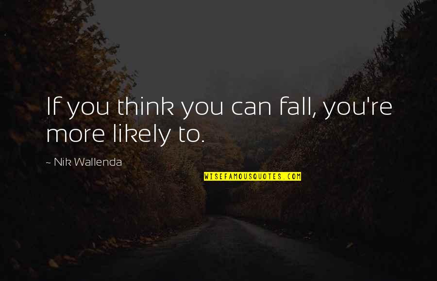 Lauryn Hill Short Quotes By Nik Wallenda: If you think you can fall, you're more
