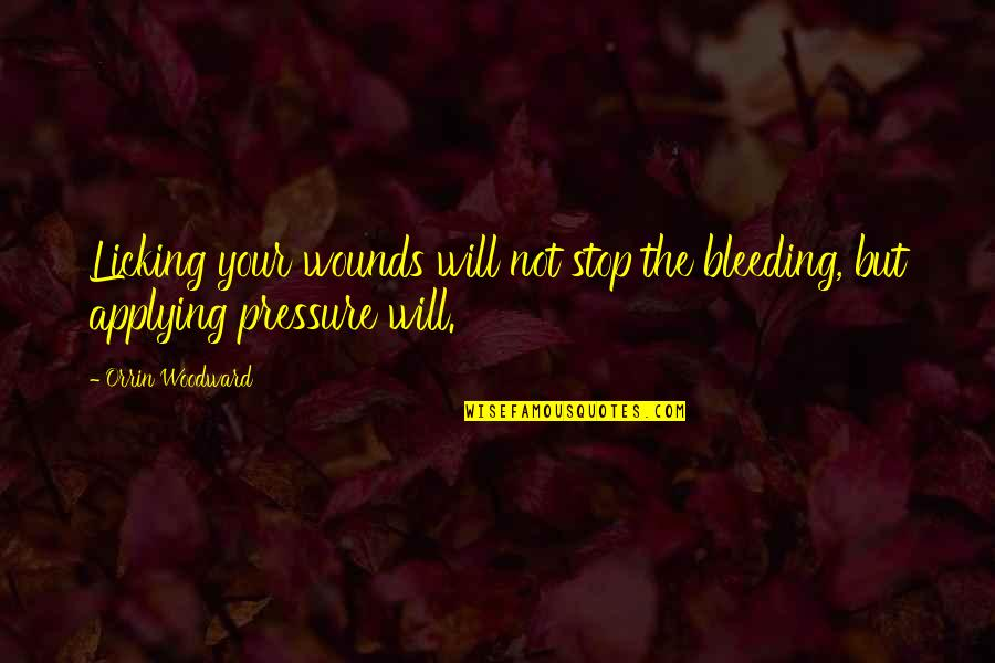 Lauryn Hill Short Quotes By Orrin Woodward: Licking your wounds will not stop the bleeding,