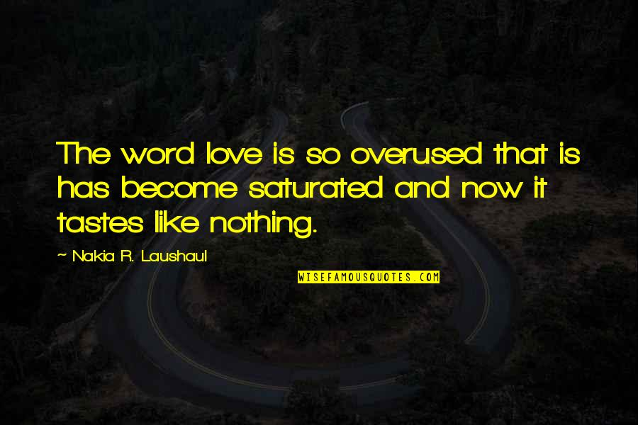 Laushaul Quotes By Nakia R. Laushaul: The word love is so overused that is