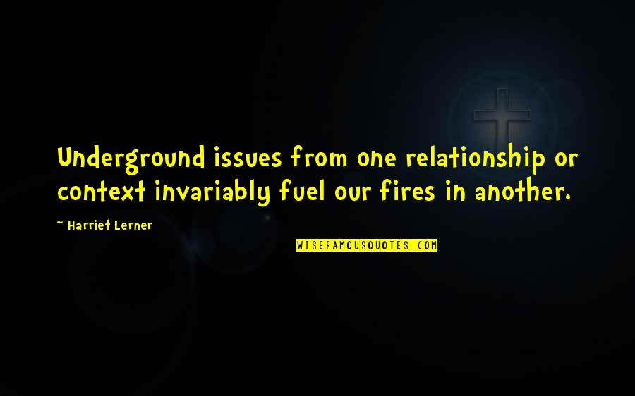Lava Girl Quotes By Harriet Lerner: Underground issues from one relationship or context invariably