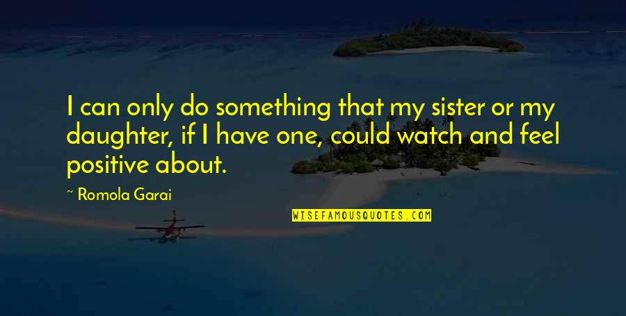 Lava Girl Quotes By Romola Garai: I can only do something that my sister