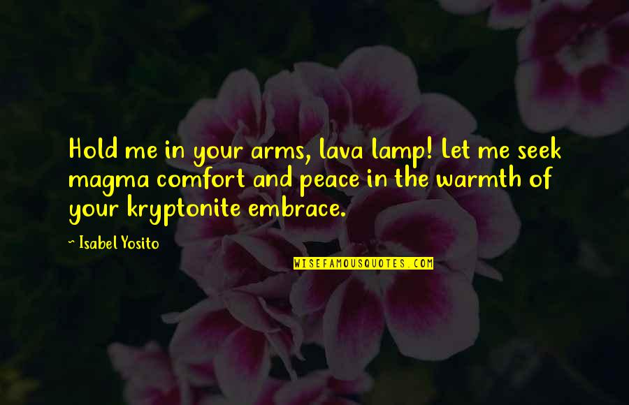 Lava Lamp Quotes By Isabel Yosito: Hold me in your arms, lava lamp! Let