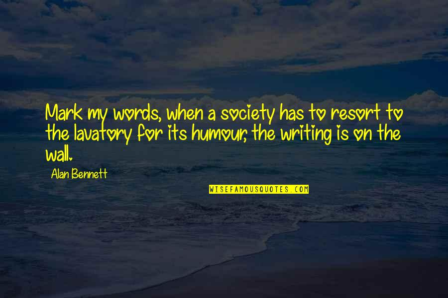 Lavatory Quotes By Alan Bennett: Mark my words, when a society has to