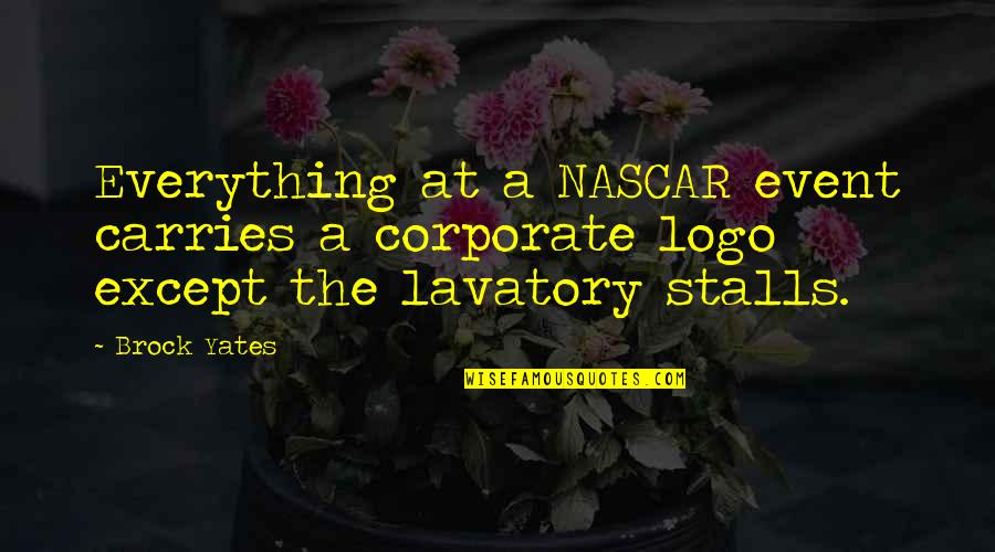 Lavatory Quotes By Brock Yates: Everything at a NASCAR event carries a corporate