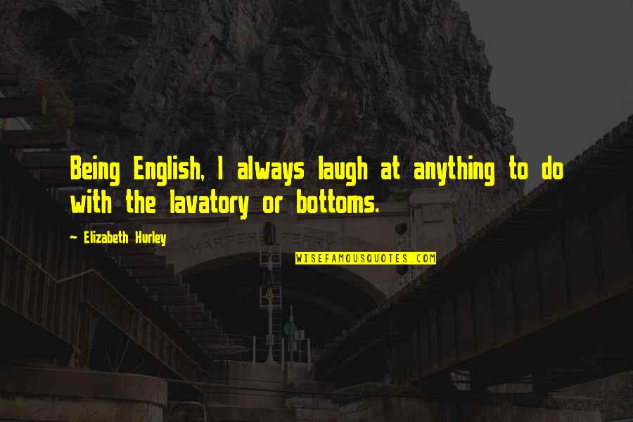 Lavatory Quotes By Elizabeth Hurley: Being English, I always laugh at anything to