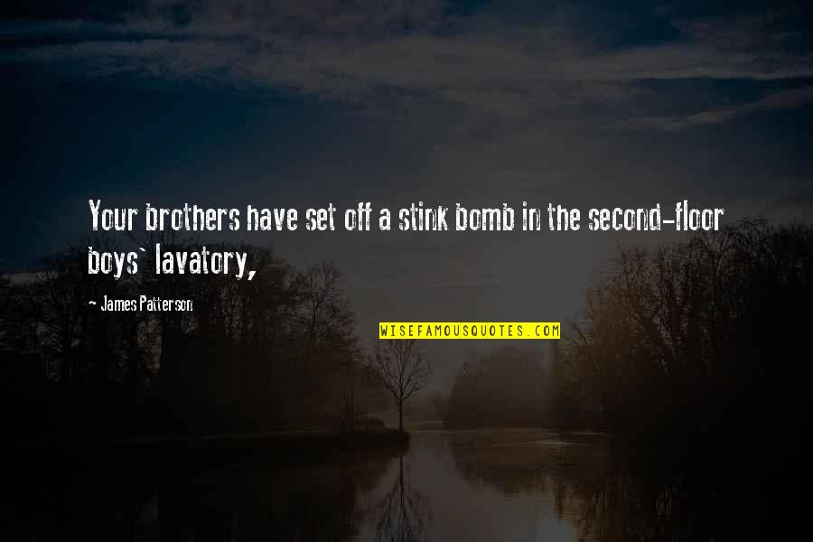 Lavatory Quotes By James Patterson: Your brothers have set off a stink bomb