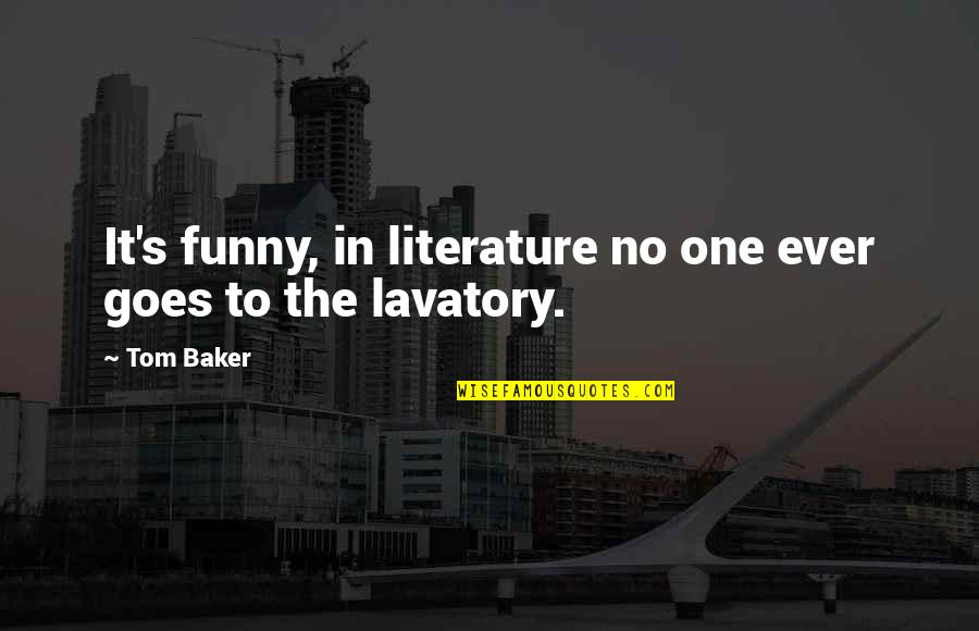 Lavatory Quotes By Tom Baker: It's funny, in literature no one ever goes